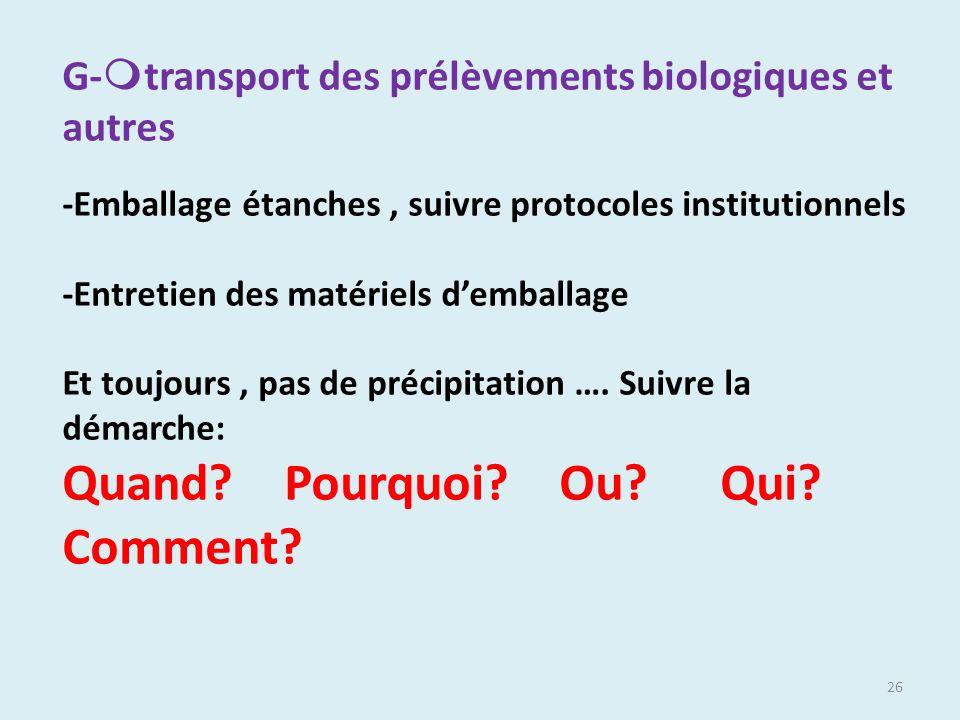 26 G- transport des prélèvements biologiques et autres -Emballage étanches, suivre protocoles institutionnels -Entretien des matériels demballage Et t