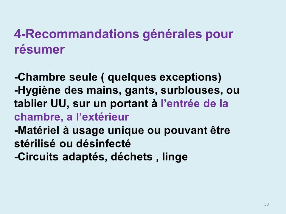 50 4-Recommandations générales pour résumer -Chambre seule ( quelques exceptions) -Hygiène des mains, gants, surblouses, ou tablier UU, sur un portant