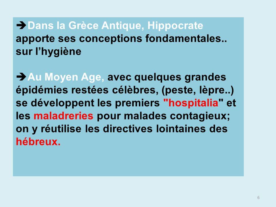 6 Dans la Grèce Antique, Hippocrate apporte ses conceptions fondamentales.. sur lhygiène Au Moyen Age, avec quelques grandes épidémies restées célèbre