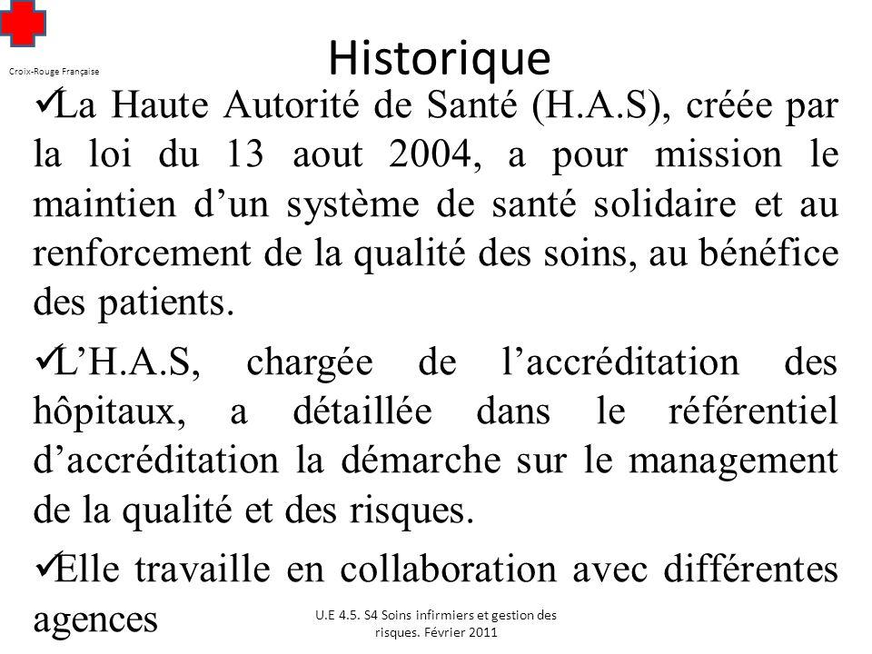 Croix-Rouge Française Historique La Haute Autorité de Santé (H.A.S), créée par la loi du 13 aout 2004, a pour mission le maintien dun système de santé solidaire et au renforcement de la qualité des soins, au bénéfice des patients.