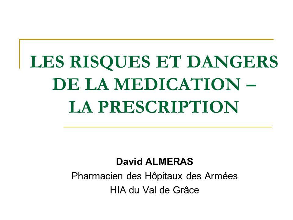 LES RISQUES ET DANGERS DE LA MEDICATION – LA PRESCRIPTION David ALMERAS Pharmacien des Hôpitaux des Armées HIA du Val de Grâce