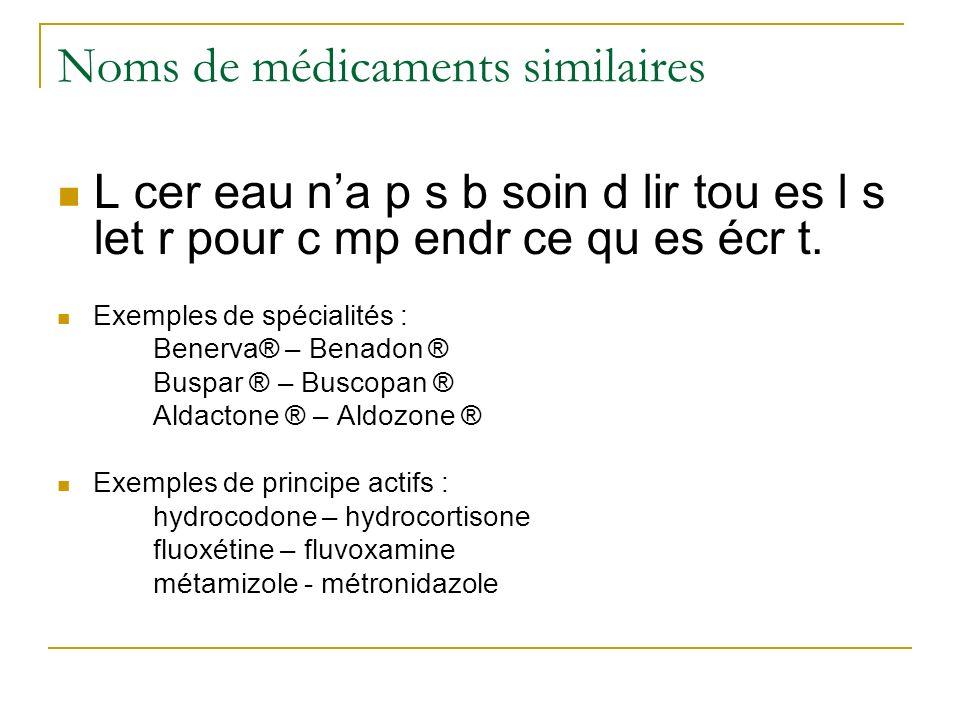 Noms de médicaments similaires L cer eau na p s b soin d lir tou es l s let r pour c mp endr ce qu es écr t.