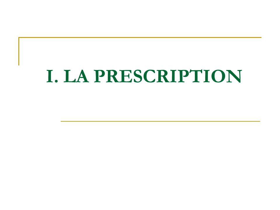 I. LA PRESCRIPTION