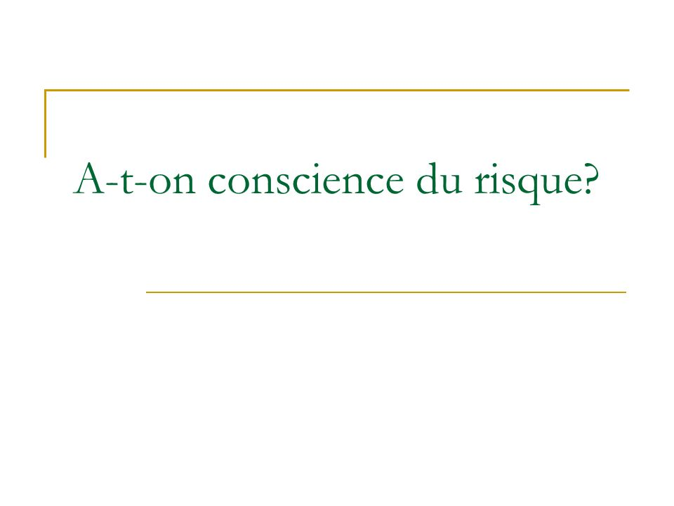A-t-on conscience du risque