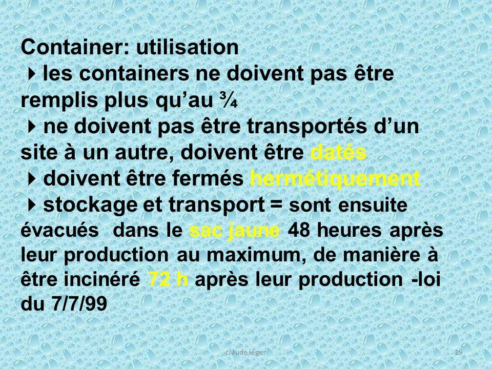 claude léger19 Container: utilisation les containers ne doivent pas être remplis plus quau ¾ ne doivent pas être transportés dun site à un autre, doiv