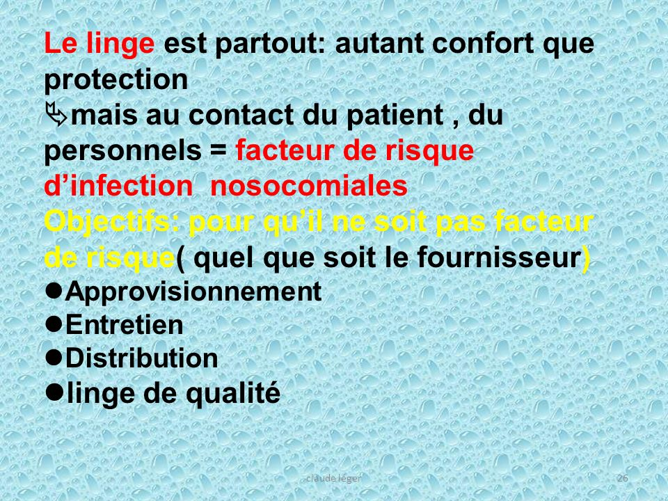 claude léger26 Le linge est partout: autant confort que protection mais au contact du patient, du personnels = facteur de risque dinfection nosocomial