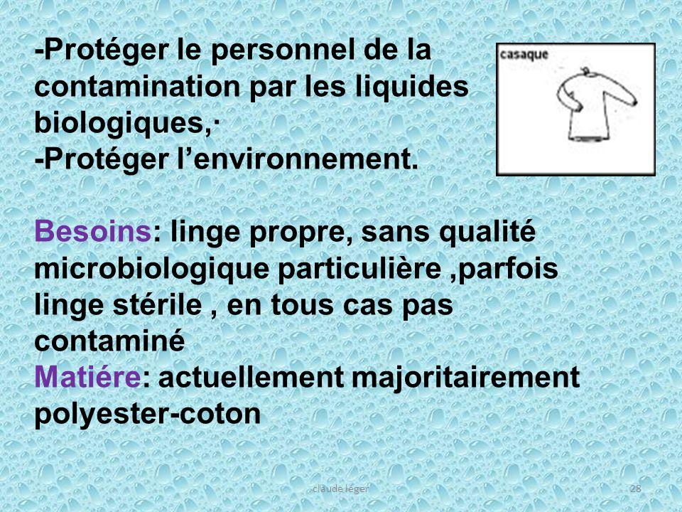claude léger28 -Protéger le personnel de la contamination par les liquides biologiques,· -Protéger lenvironnement. Besoins: linge propre, sans qualité