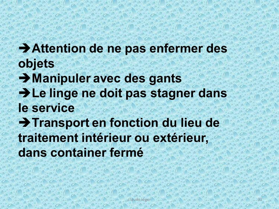 claude léger32 Attention de ne pas enfermer des objets Manipuler avec des gants Le linge ne doit pas stagner dans le service Transport en fonction du