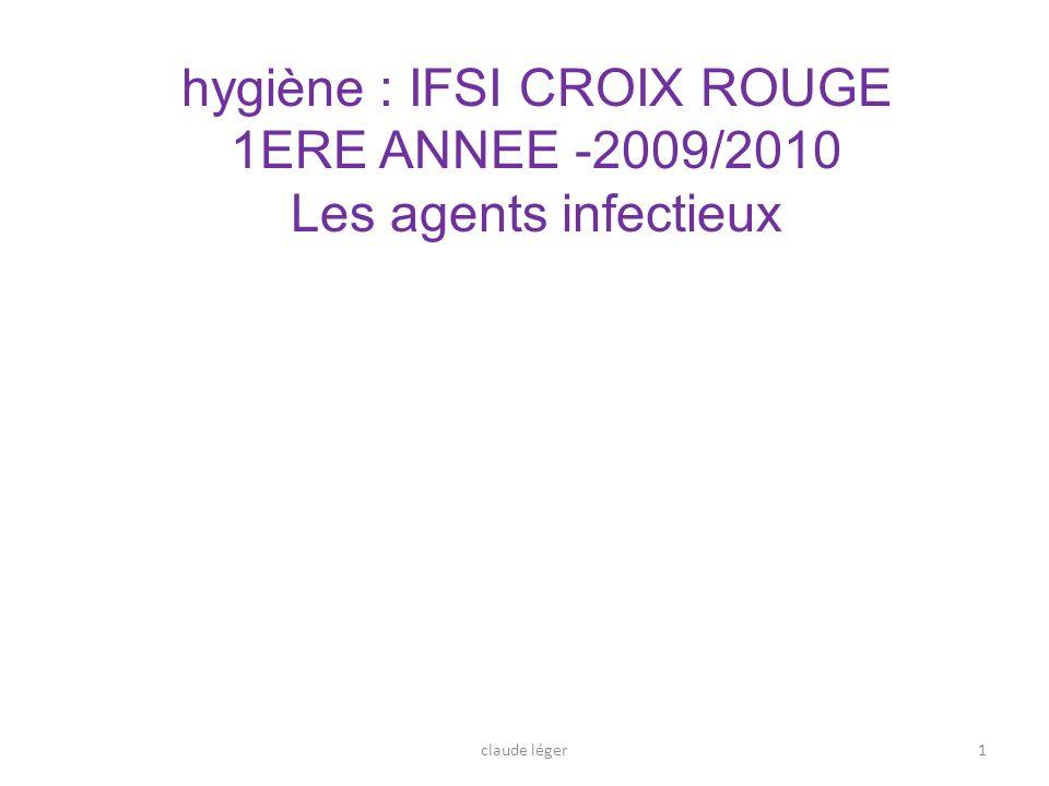 1 hygiène : IFSI CROIX ROUGE 1ERE ANNEE -2009/2010 Les agents infectieux claude léger