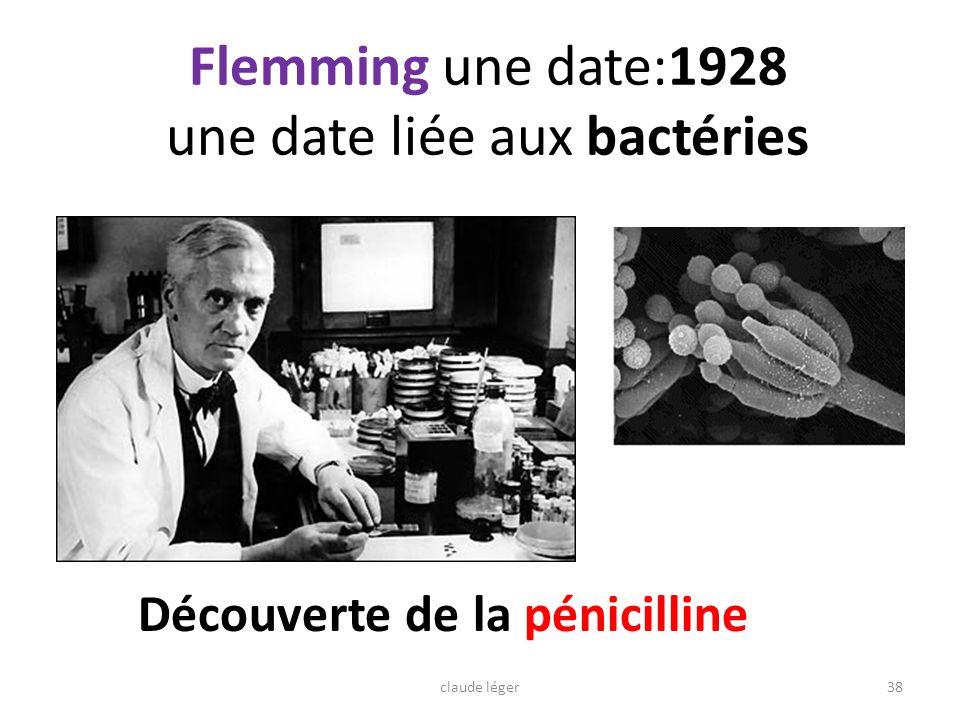 38 Flemming une date:1928 une date liée aux bactéries Découverte de la pénicilline claude léger