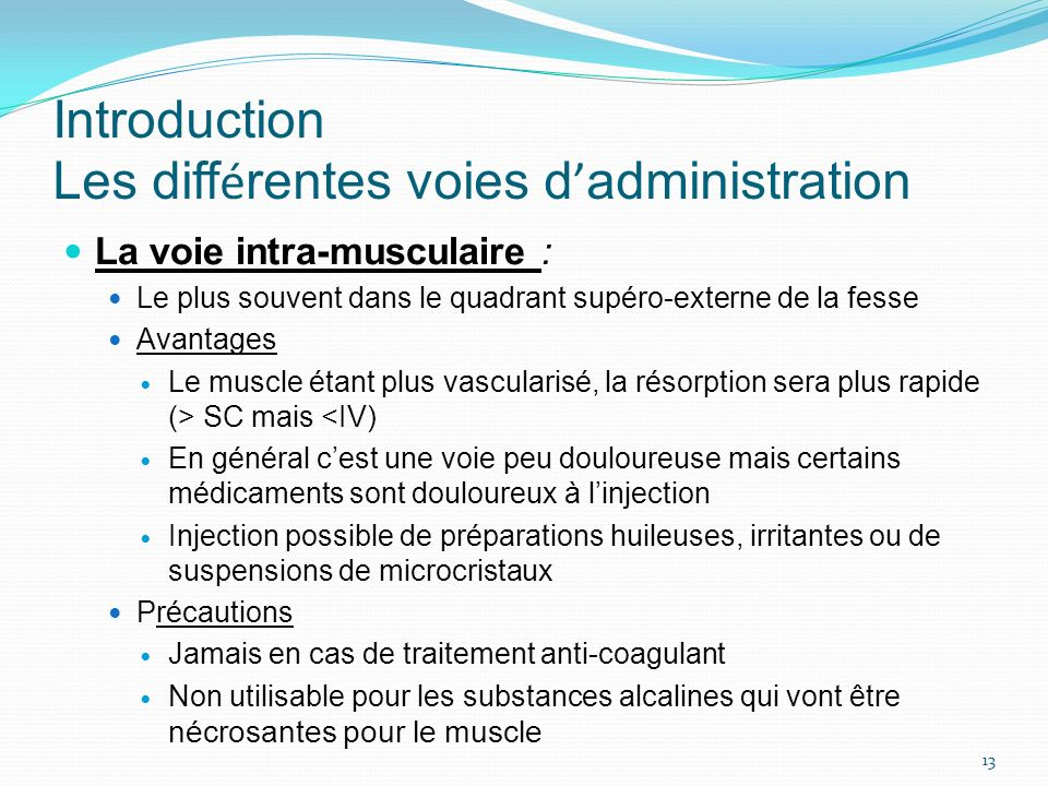 Introduction Les diff é rentes voies d administration La voie intra-musculaire : Le plus souvent dans le quadrant supéro-externe de la fesse Avantages