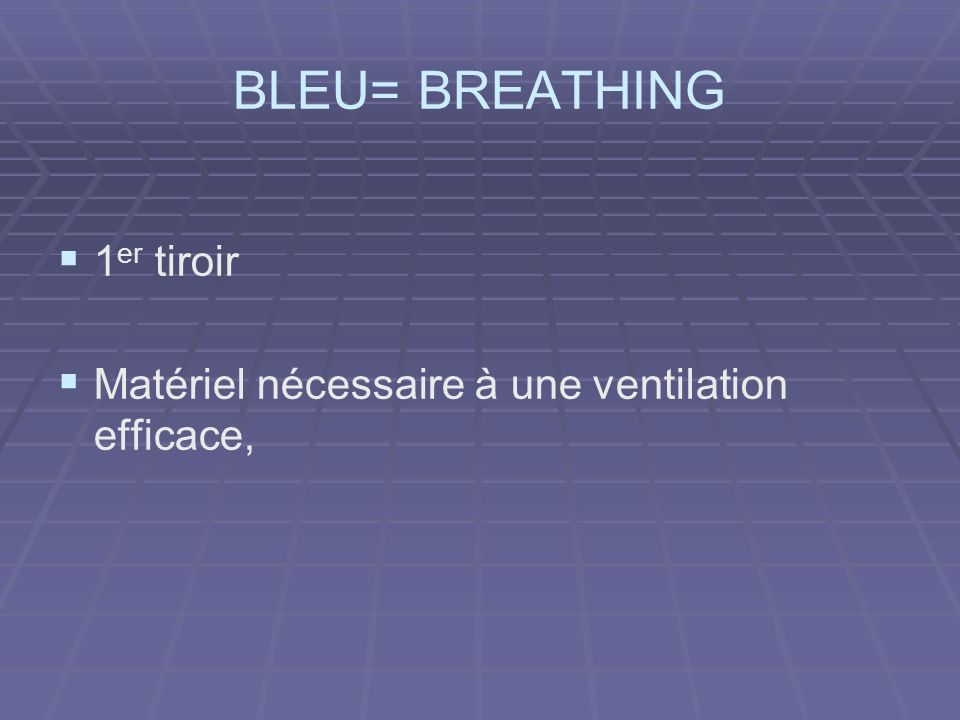 BLEU= BREATHING 1 er tiroir Matériel nécessaire à une ventilation efficace,
