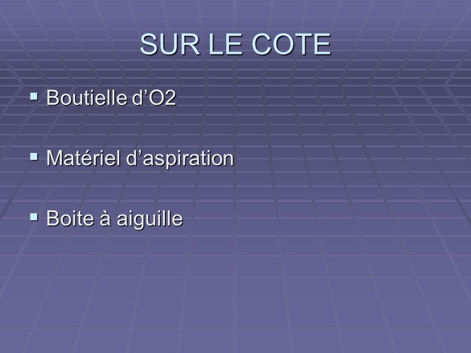 SUR LE COTE Boutielle dO2 Boutielle dO2 Matériel daspiration Matériel daspiration Boite à aiguille Boite à aiguille