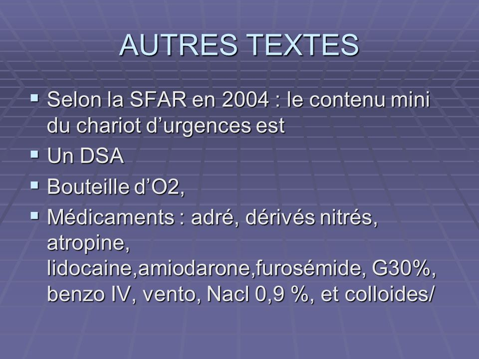 AUTRES TEXTES Selon la SFAR en 2004 : le contenu mini du chariot durgences est Selon la SFAR en 2004 : le contenu mini du chariot durgences est Un DSA
