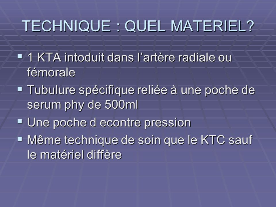 TECHNIQUE : QUEL MATERIEL? 1 KTA intoduit dans lartère radiale ou fémorale 1 KTA intoduit dans lartère radiale ou fémorale Tubulure spécifique reliée