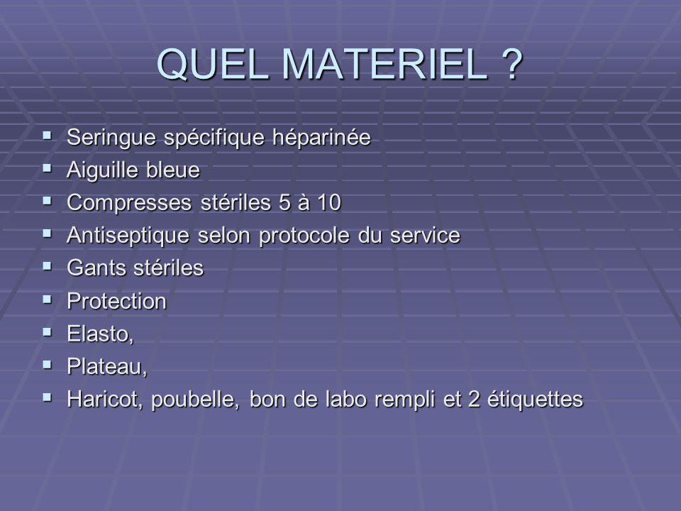 QUEL MATERIEL ? Seringue spécifique héparinée Seringue spécifique héparinée Aiguille bleue Aiguille bleue Compresses stériles 5 à 10 Compresses stéril