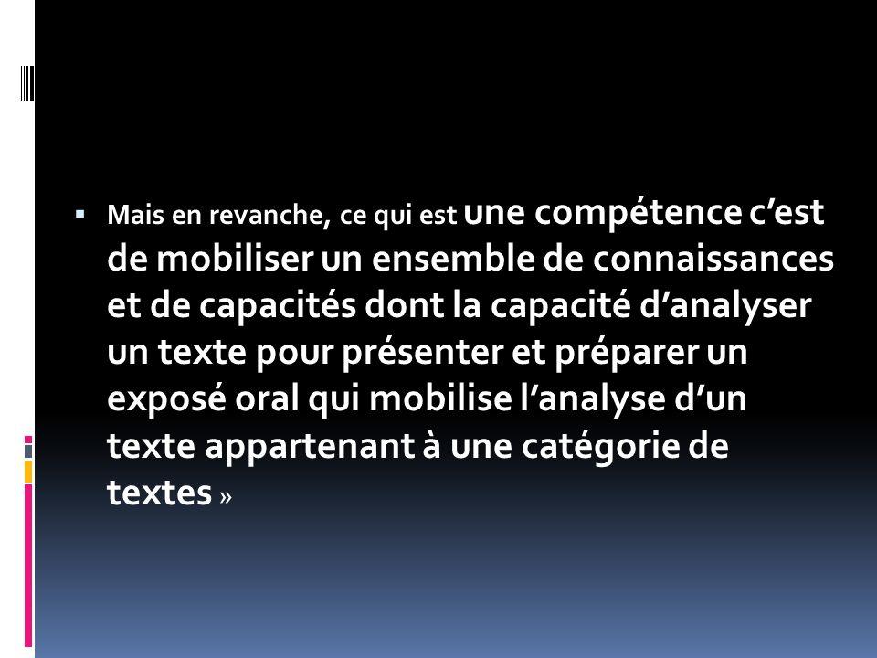 Mais en revanche, ce qui est une compétence cest de mobiliser un ensemble de connaissances et de capacités dont la capacité danalyser un texte pour pr