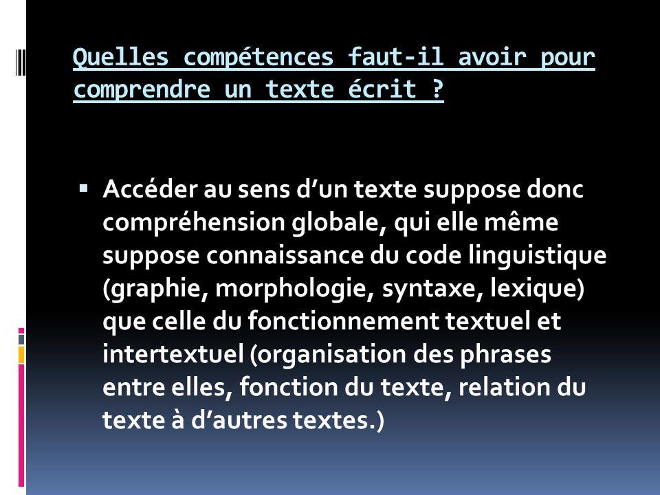 Quelles compétences faut-il avoir pour comprendre un texte écrit ? Accéder au sens dun texte suppose donc compréhension globale, qui elle même suppose