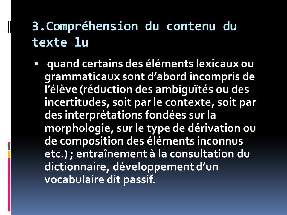 3.Compréhension du contenu du texte lu quand certains des éléments lexicaux ou grammaticaux sont dabord incompris de lélève (réduction des ambiguïtés