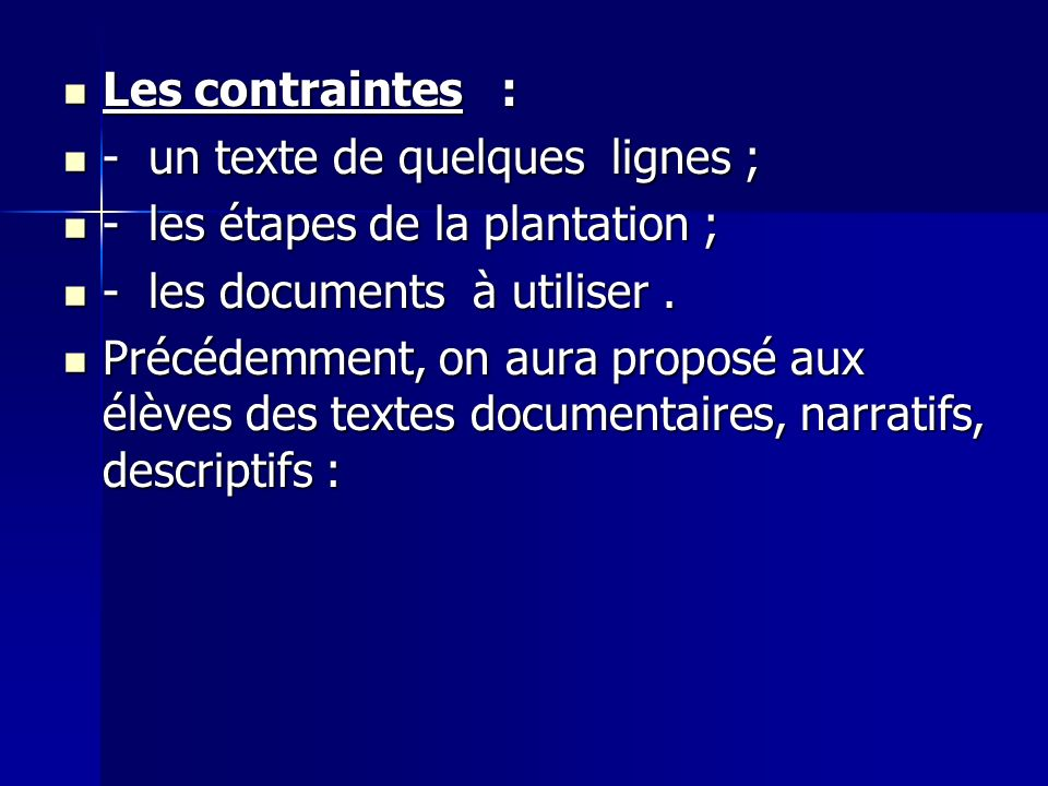 Les contraintes : Les contraintes : - un texte de quelques lignes ; - un texte de quelques lignes ; - les étapes de la plantation ; - les étapes de la