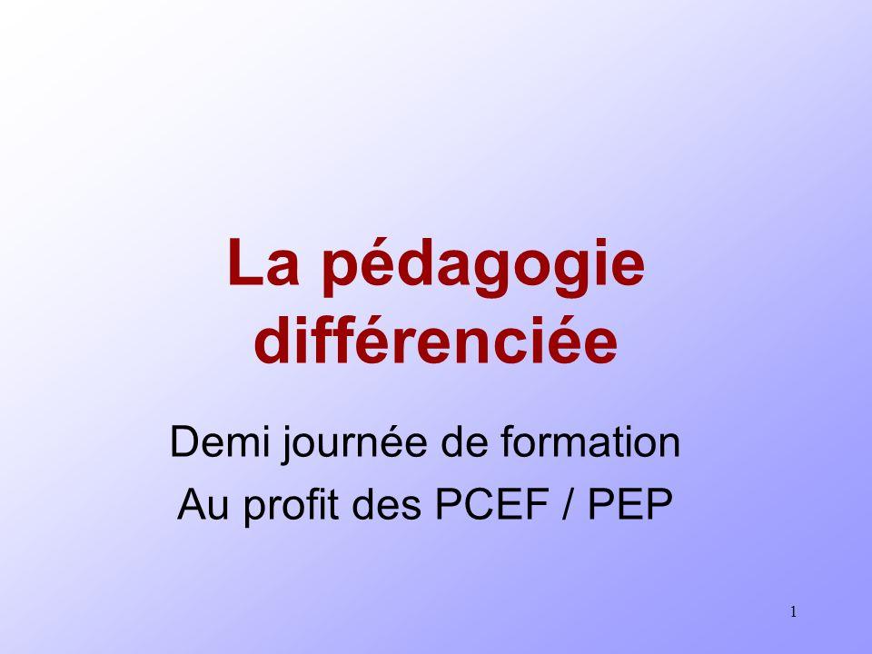 1 La pédagogie différenciée Demi journée de formation Au profit des PCEF / PEP