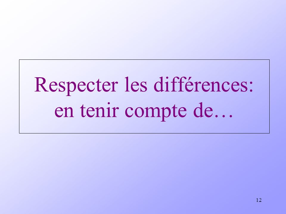 12 Respecter les différences: en tenir compte de…