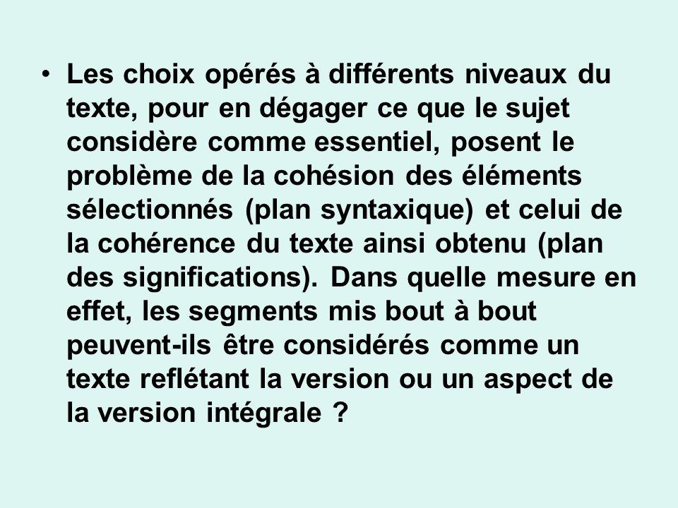 Les choix opérés à différents niveaux du texte, pour en dégager ce que le sujet considère comme essentiel, posent le problème de la cohésion des éléme