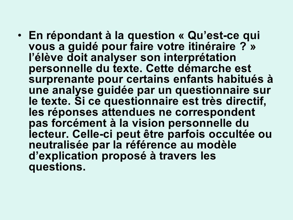 En répondant à la question « Quest-ce qui vous a guidé pour faire votre itinéraire ? » lélève doit analyser son interprétation personnelle du texte. C