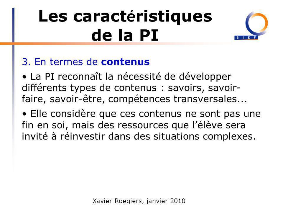 Xavier Roegiers, janvier 2010 Les caract é ristiques de la PI 3. En termes de contenus La PI reconnaît la nécessité de développer différents types de