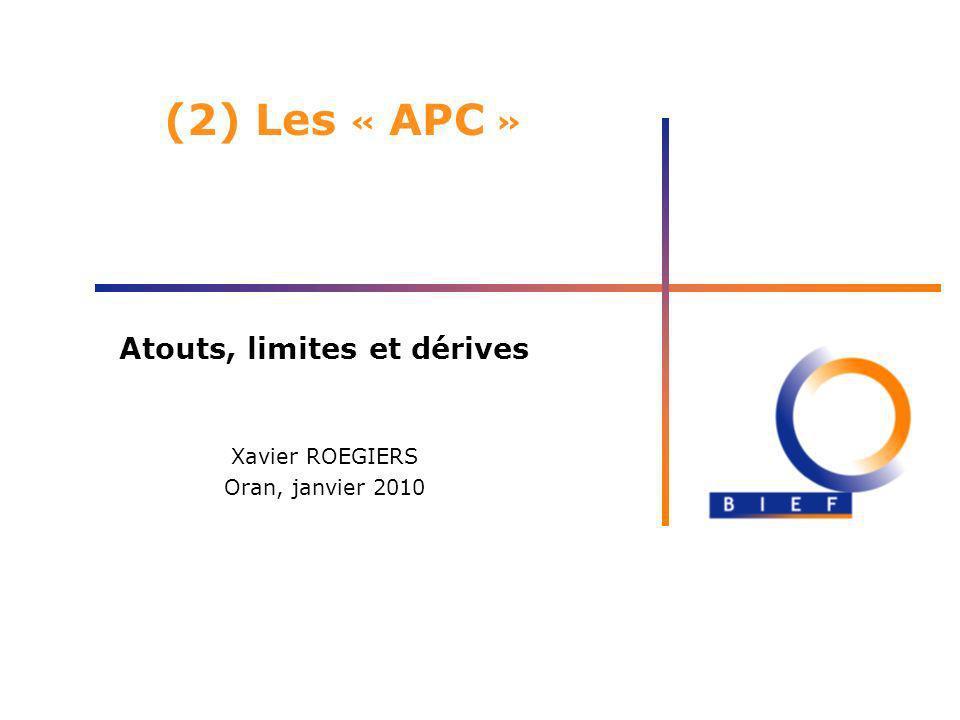 (2) Les « APC » Atouts, limites et dérives Xavier ROEGIERS Oran, janvier 2010