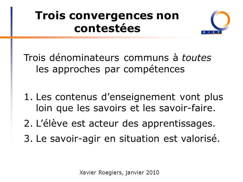 Xavier Roegiers, janvier 2010 Trois convergences non contestées Trois dénominateurs communs à toutes les approches par compétences 1.Les contenus dens