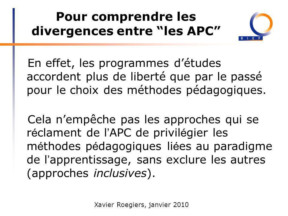 Xavier Roegiers, janvier 2010 Pour comprendre les divergences entre les APC En effet, les programmes détudes accordent plus de liberté que par le pass