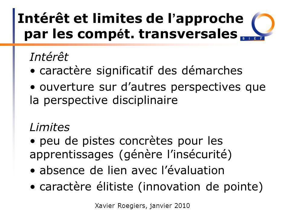 Xavier Roegiers, janvier 2010 Intérêt et limites de l approche par les comp é t. transversales Intérêt caractère significatif des démarches ouverture