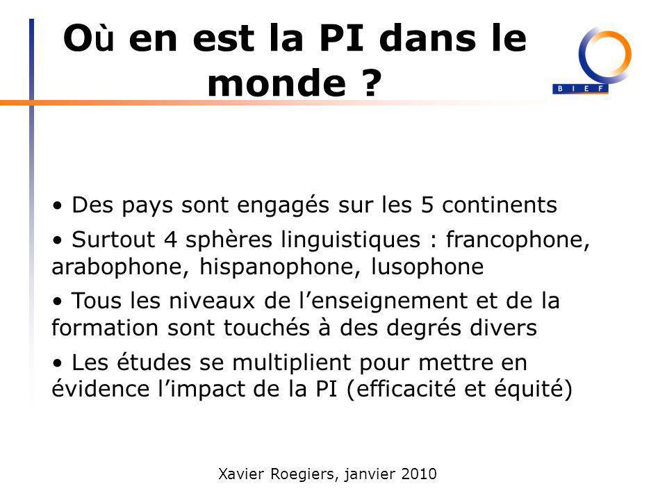 Xavier Roegiers, janvier 2010 O ù en est la PI dans le monde ? Des pays sont engagés sur les 5 continents Surtout 4 sphères linguistiques : francophon