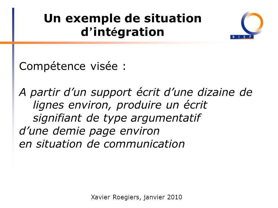 Xavier Roegiers, janvier 2010 Un exemple de situation d int é gration Compétence visée : A partir dun support écrit dune dizaine de lignes environ, pr
