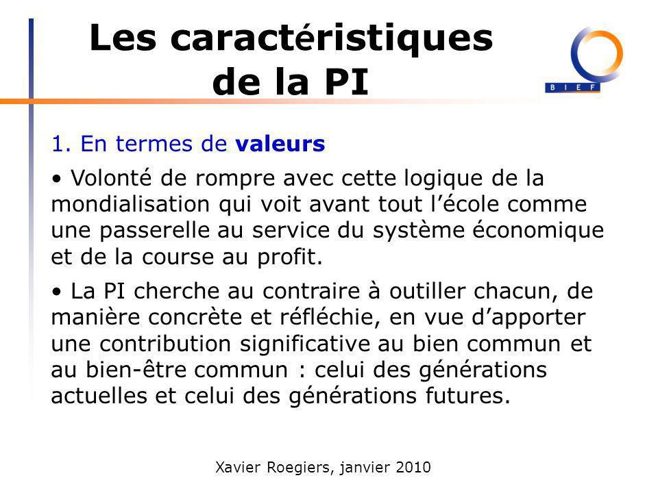 Xavier Roegiers, janvier 2010 Les caract é ristiques de la PI 1. En termes de valeurs Volonté de rompre avec cette logique de la mondialisation qui vo