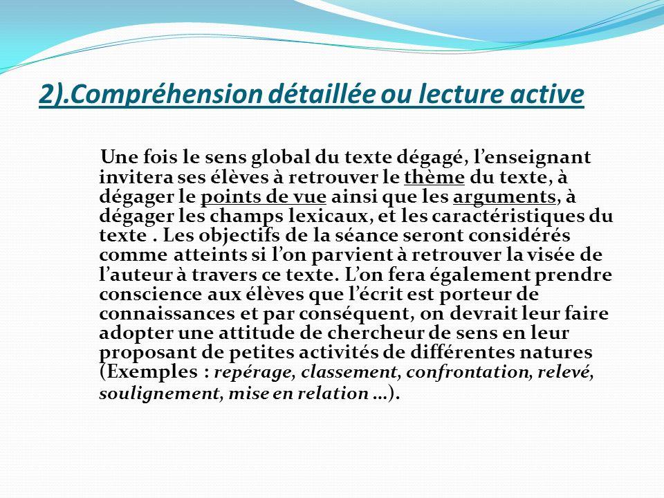 2).Compréhension détaillée ou lecture active Une fois le sens global du texte dégagé, lenseignant invitera ses élèves à retrouver le thème du texte, à