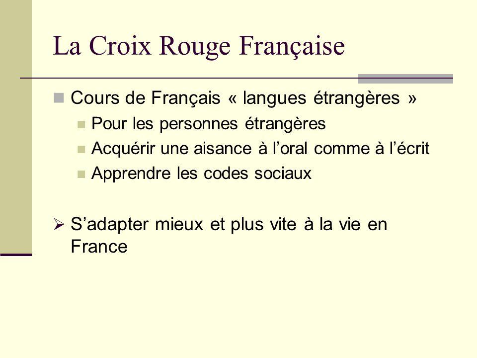 La Croix Rouge Française Cours de Français « langues étrangères » Pour les personnes étrangères Acquérir une aisance à loral comme à lécrit Apprendre