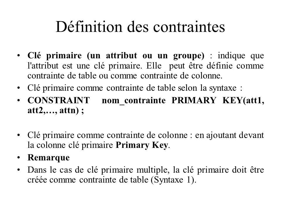 Définition des contraintes Clé primaire (un attribut ou un groupe) : indique que l'attribut est une clé primaire. Elle peut être définie comme contrai
