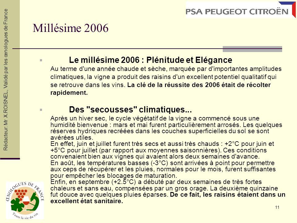 11 Millésime 2006 Le millésime 2006 : Plénitude et Elégance Au terme d'une année chaude et sèche, marquée par d'importantes amplitudes climatiques, la