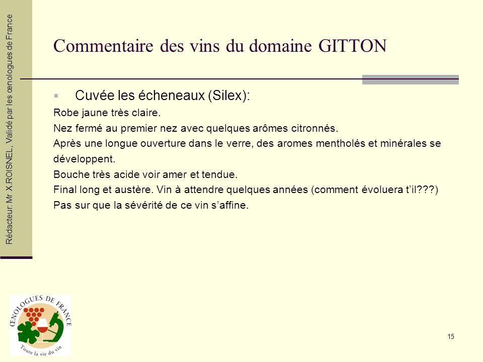 15 Commentaire des vins du domaine GITTON Cuvée les écheneaux (Silex): Robe jaune très claire. Nez fermé au premier nez avec quelques arômes citronnés