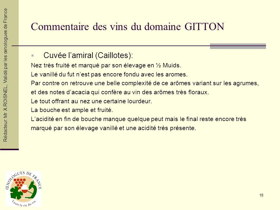 18 Commentaire des vins du domaine GITTON Cuvée lamiral (Caillotes): Nez très fruité et marqué par son élevage en ½ Muids. Le vanillé du fut nest pas