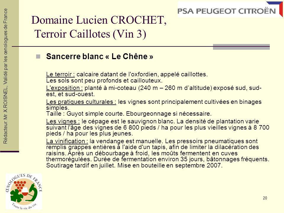 20 Domaine Lucien CROCHET, Terroir Caillotes (Vin 3) Sancerre blanc « Le Chêne » Le terroir : calcaire datant de l'oxfordien, appelé caillottes. Les s