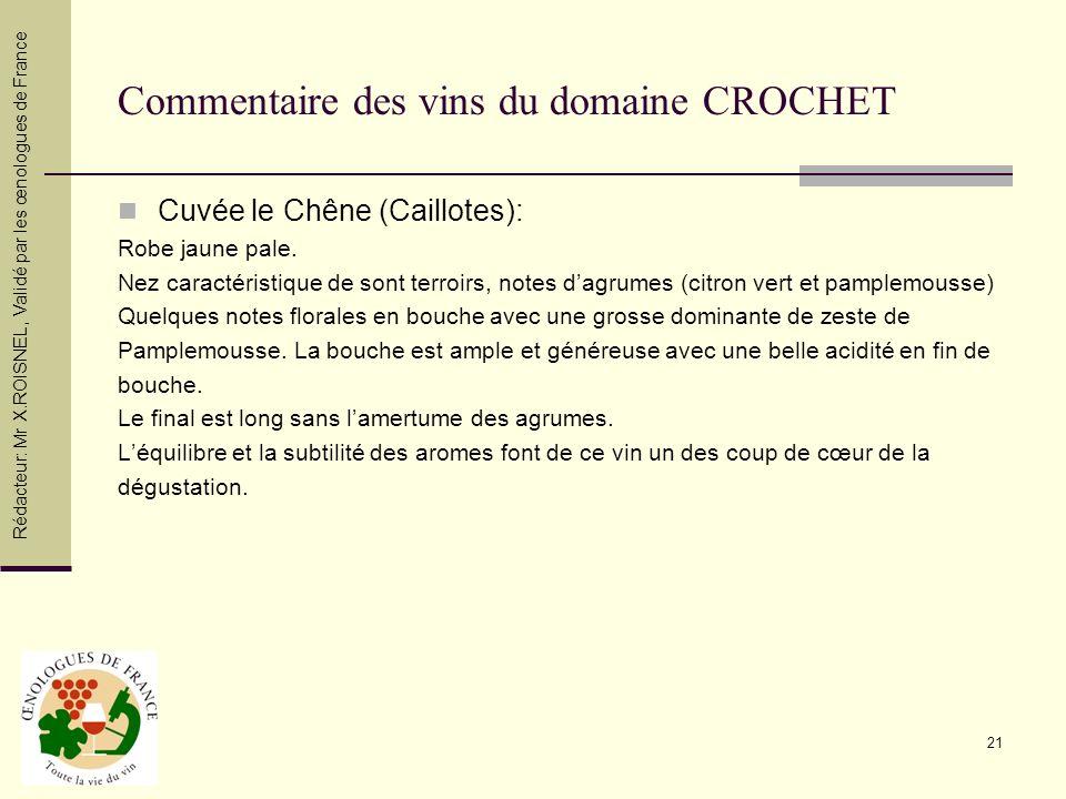 21 Commentaire des vins du domaine CROCHET Cuvée le Chêne (Caillotes): Robe jaune pale. Nez caractéristique de sont terroirs, notes dagrumes (citron v