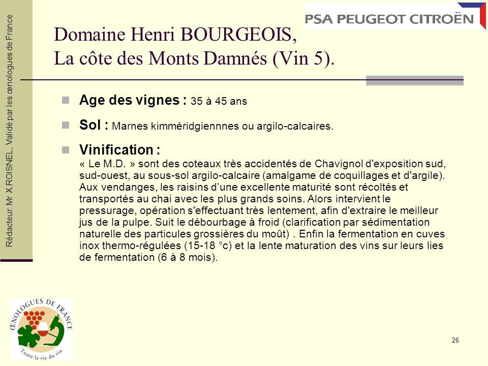 26 Domaine Henri BOURGEOIS, La côte des Monts Damnés (Vin 5). Age des vignes : 35 à 45 ans Sol : Marnes kimméridgiennnes ou argilo-calcaires. Vinifica