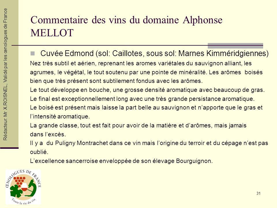 31 Commentaire des vins du domaine Alphonse MELLOT Cuvée Edmond (sol: Caillotes, sous sol: Marnes Kimméridgiennes) Nez très subtil et aérien, reprenan