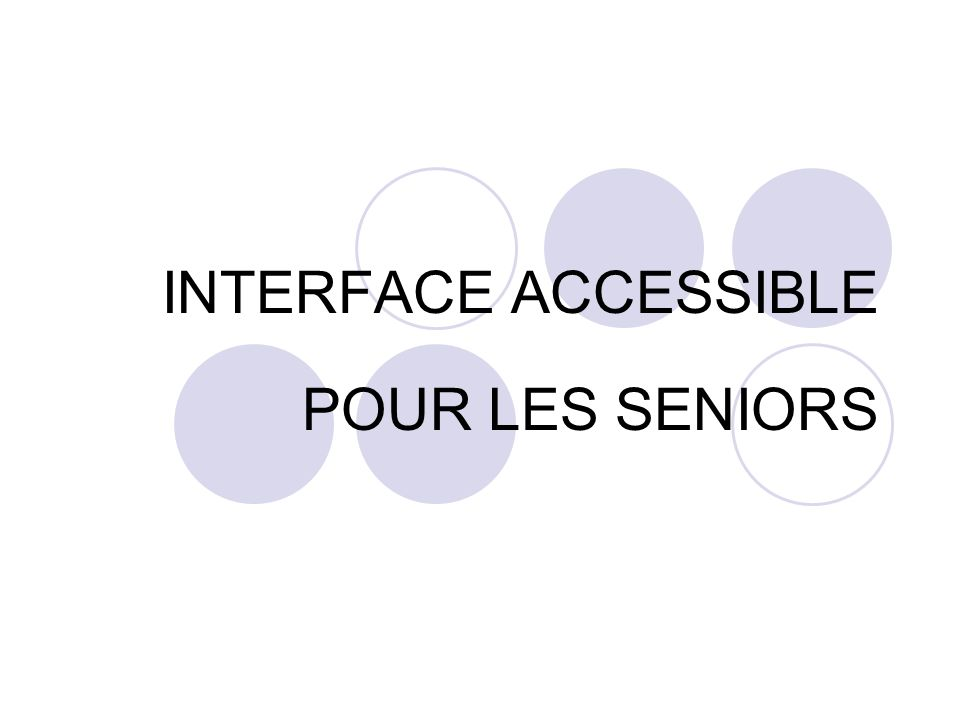 INTERFACE ACCESSIBLE POUR LES SENIORS