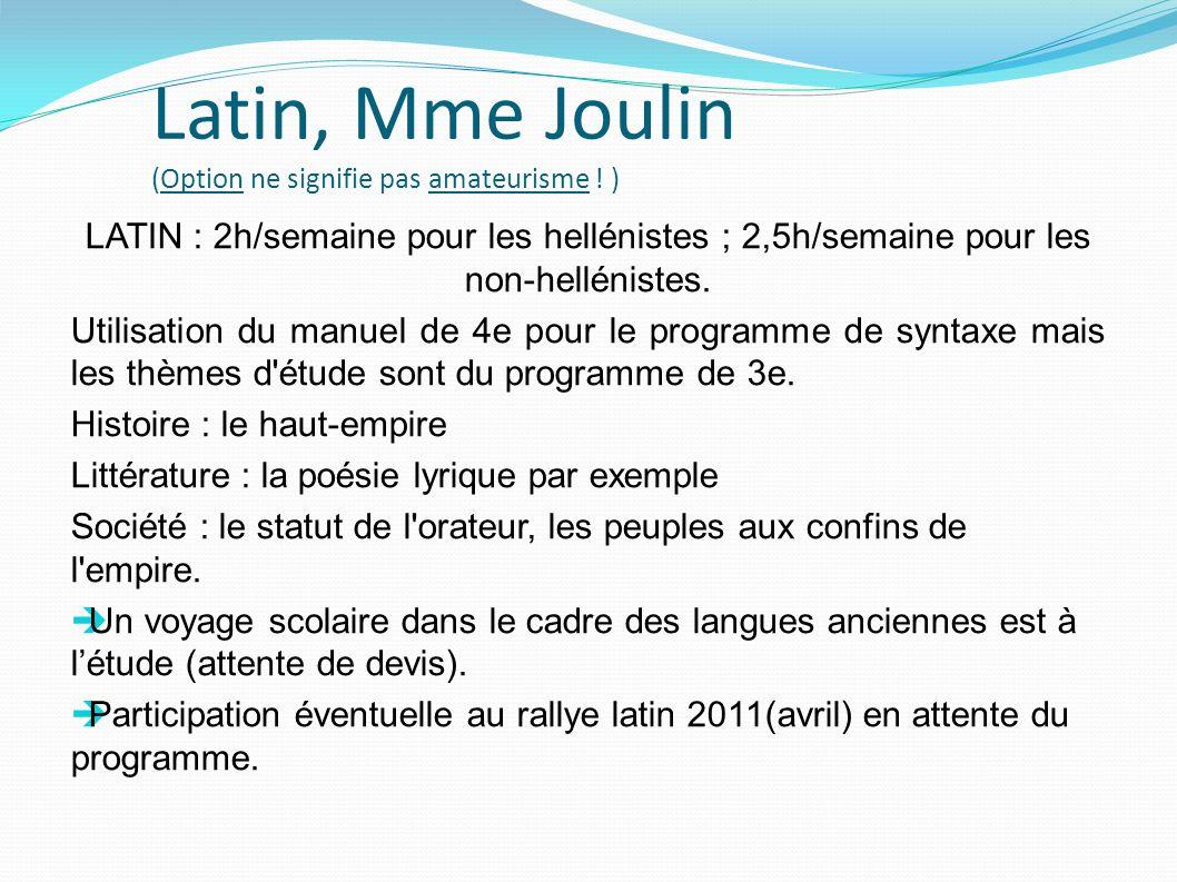 Latin, Mme Joulin (Option ne signifie pas amateurisme ! ) LATIN : 2h/semaine pour les hellénistes ; 2,5h/semaine pour les non-hellénistes. Utilisation