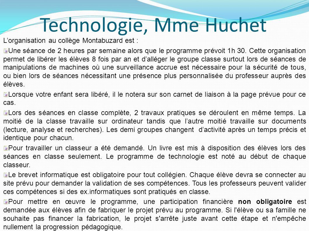 Technologie, Mme Huchet Lorganisation au collège Montabuzard est : Une séance de 2 heures par semaine alors que le programme prévoit 1h 30. Cette orga