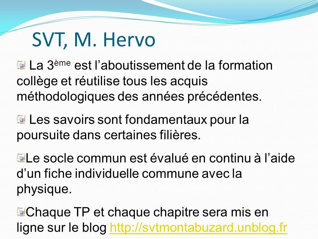 SVT, M. Hervo La 3 ème est laboutissement de la formation collège et réutilise tous les acquis méthodologiques des années précédentes. Les savoirs son